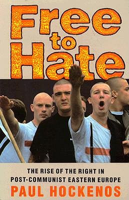 Image for Free to Hate: The Rise of the Right in Post-Communist Eastern Europe