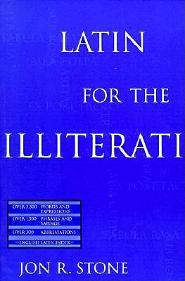 Latin for the Illiterati: Exorcizing the Ghosts of a Dead Language, Jon R. Stone