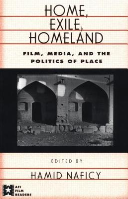 Home, Exile, Homeland: Film, Media, and the Politics of Place (AFI Film Readers)