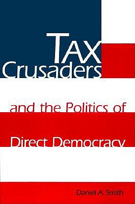 Tax Crusaders and the Politics of Direct Democracy, Smith, Daniel A.