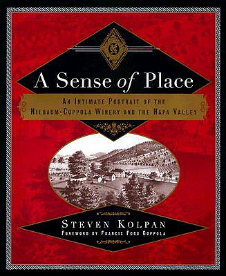Image for A Sense of Place: An Intimate Portrait of the Niebaum-Coppola Winery and the Napa Valley