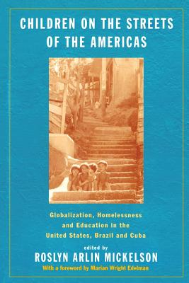 Children on the Streets of the Americas: Globalization, Homelessness and Education in the United States, Brazil, and Cuba
