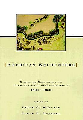 Image for American Encounters: Natives and Newcomers from European Contact to Indian Removal, 1500-1850