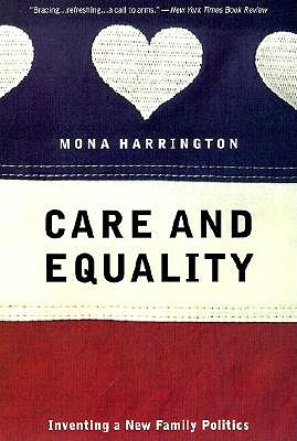 Care and Equality: Inventing a New Family Politics, Harrington, Mona