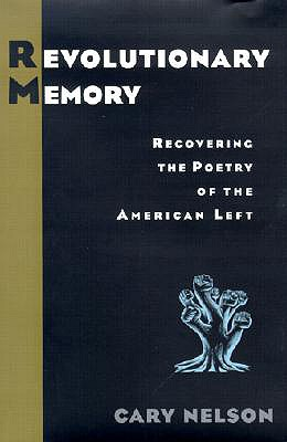 Image for Revolutionary Memory: Recovering the Poetry of the American Left