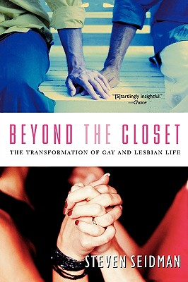 Beyond the Closet: The Transformation of Gay and Lesbian Life, Seidman, Steven
