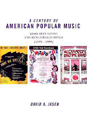 A Century of American Popular Music: 2000 Best-Loved and Remembered Songs (1899-1999)