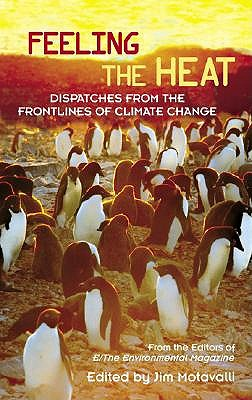 Feeling the Heat: Dispatches from the Front Lines of Climate Change, From the Editors of E/The Environmental Magazine