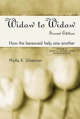 Widow to Widow: How the Bereaved Help One Another (Series in Death, Dying, and Bereavement), Silverman, Phyllis R.