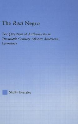 Image for The Real Negro: The Question of Authenticity in Twentieth-Century African American Literature (Literary Criticism and Cultural Theory)