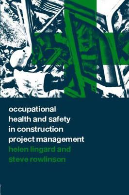 Occupational Health and Safety in Construction Project Management, Lingard, Helen; Rowlinson, Steve