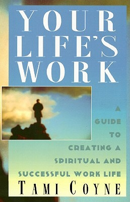 Your Life's Work : a Guide to Creating a Spiritual and Successful Work Life