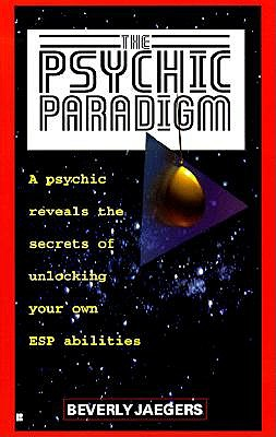 Image for The Psychic Paradigm - A Psychic Reveals the Secrets of Unlocking Your Own ESP Abilities