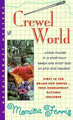 Crewel World (Needlecraft Mystery), MONICA FERRIS