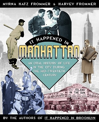 Image for It Happened in Manhattan: An Oral History of Life in the City During the Mid-Twentieth Century