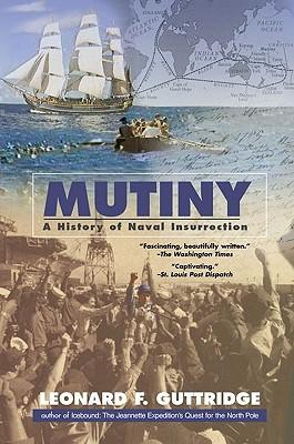 MUTINY: A HISTORY OF NAVAL INSURRECTION, GUTTRIDGE, LEONARD