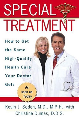 Image for Special Treatment: Ten Ways to Get the Same Special Health Care Your Doctor Gets