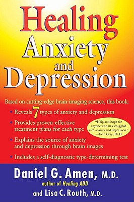 Healing Anxiety and Depression: Based on Cutting-Edge Brain Imaging Science, Amen M.D., Daniel G.; Routh, Lisa C.