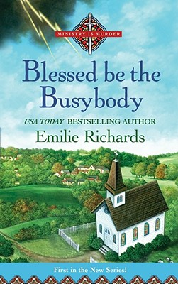 Blessed Is The Busybody (Ministry Is Murder Mystery), Emilie Richards