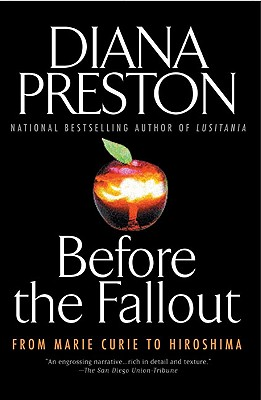 Before the Fallout: From Marie Curie to Hiroshima, Preston, Diana