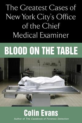 Image for Blood On the Table: The Greatest Cases of New York City's Office of the Chief Medical Examiner