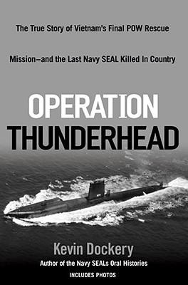 Image for Operation Thunderhead: The True Story of Vietnam's Final POW Rescue Mission--and the last NAVY SealKilled in Country