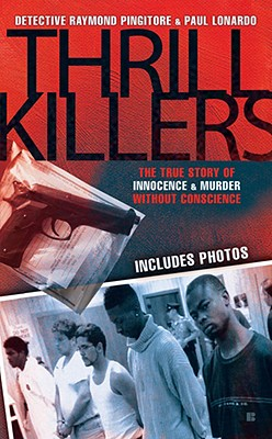 Thrill Killers: A True Story of Innocence and Murder Without Conscience, Detective Raymond Pingitore, Paul Lonardo