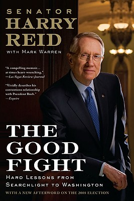 The Good Fight: Hard Lessons from Searchlight to Washington, Harry Reid, Mark Warren