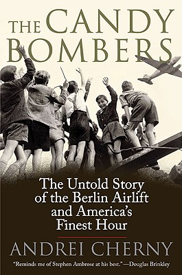 The Candy Bombers: The Untold Story of the Berlin Airlift and America's Finest Hour, CCHERNY, Andrei