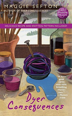 Dyer Consequences (A Knitting Mystery), Maggie Sefton