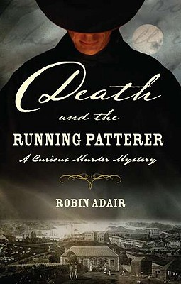 Death and the Running Patterer  A Curious Murder Mystery, Adair, Robin