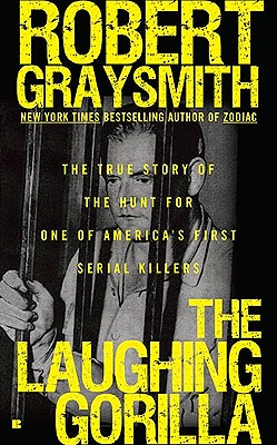 The Laughing Gorilla: The True Story of the Hunt for One of America's First Serial Killers (Berkley Us), Robert Graysmith