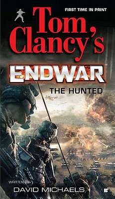 The Hunted (Tom Clancy's Endwar #2), Michaels, David