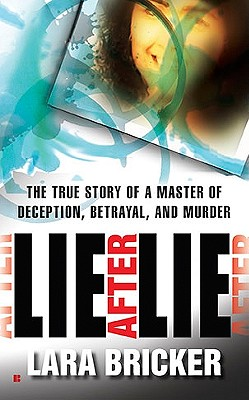 """Lie After Lie: The True Story of A Master of Deception, Betrayal, and Murder"", ""Bricker, Lara"""
