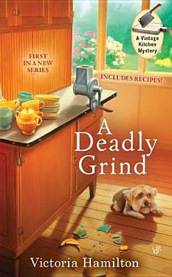 A Deadly Grind (A Vintage Kitchen Mystery), Victoria Hamilton