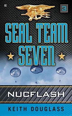 Seal Team Seven 03: Nucflash, Keith Douglass