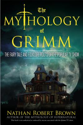 Image for Mythology of Grimm: The Fairy Tale and Folklore Roots of the Popular TV Show