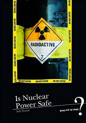Is Nuclear Power Safe? (What Do You Think?), Meany, John