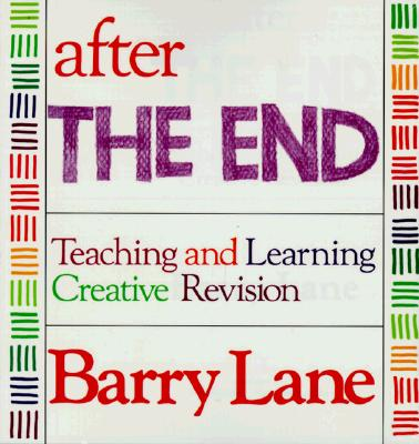 "Image for After ""The End"": Teaching and Learning Creative Revision"