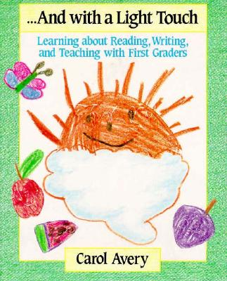 Image for And With a Light Touch: learning about reading, writing, and teaching with first graders