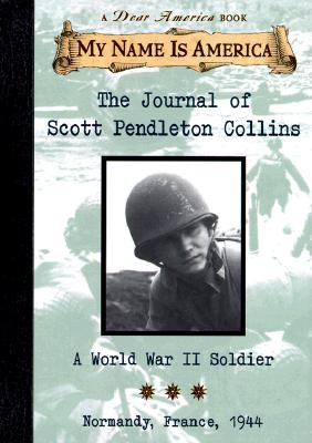 Image for The Journal of Scott Pendleton Collins: A World War II Soldier, Normandy, France, 1944 (My Name is America: A Dear America Book)
