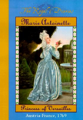 Image for The Royal Diaries: Marie Antoinette, Princess of Versailles, Austria-France, 1769 (The Royal Diaries)