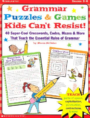 Image for Grammar Puzzles & Games Kids Can't Resist?: 40-Super-Cool Crosswords, Codes, Mazes & More That Teach the Essential Rules of Grammar