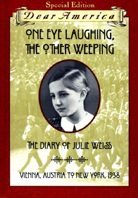 Image for One Eye Laughing, The Other Eye Weeping: The Diary of Julie Weiss, Vienna, Austria to New York 1938 (Dear America Series)