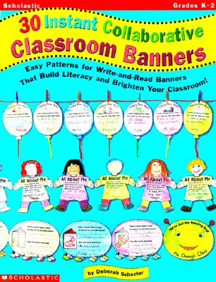 Image for 30 Instant Collaborative Classroom Banners: Easy Patterns for Write-And-Read Banners That Build Literacy and Brighten Your Classroom!