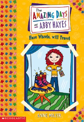 Image for Amazing Days Of Abby Hayes, The #04: Have Wheels, Will Travel (Amazing Days Of Abby Hayes)
