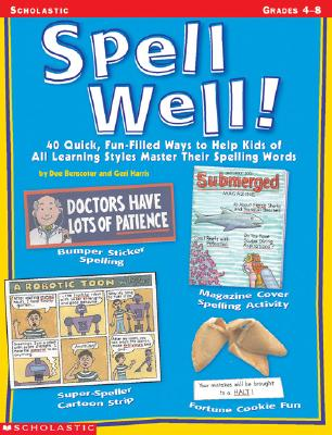 Image for Spell Well!: 50 Quick, Fun-Filled Ways to Help Kids of All Learning Styles Master Their Spelling Words
