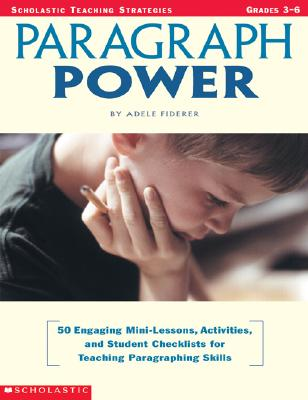 Image for Paragraph Power: 50 Engaging Mini-Lessons, Activities, and Student Checklists for Teaching Paragraphing Skills (Scholastic Teaching Strategies)