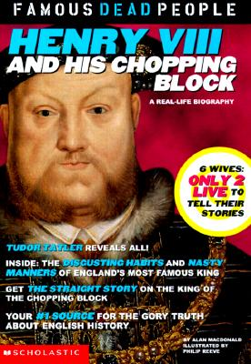 Image for Henry the VIII and His Chopping Block (Famous Dead People)