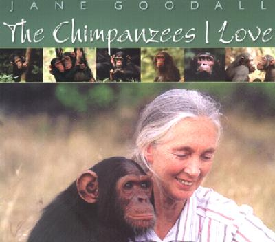"The Chimpanzees I Love: Saving Their World and Ours, ""Goodall, Jane (Michael Neugebauer, photos)"""